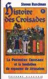 Portada de HISTOIRE DE CROISADES TOME 1 -LA PREMIÈRE CROISADE ET LA FONDATION DU ROYAUME DE JÉRUSALEM