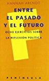 Portada de ENTRE EL PASADO Y EL FUTURO OCHO EJERCICIOS SOBRE LA REFLEXION POLITICA