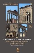 Portada de LA REPUBLICA PARTICIPADA: INTERESES PRIVADOS Y NEGOCIOS PUBLICOS EN ROMA