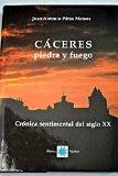 Portada de CACERES PIEDRA Y FUEGO: CRONICA SENTIMENTAL DEL SIGLO XX