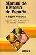Portada de MANUAL DE HISTORIA DE ESPAÑA: LA ESPAÑA MODERNA, SIGLOS XVI-XVII