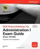 Portada de OCA ORACLE DATABASE 11G ADMINISTRATION I EXAM GUIDE: EXAM GUIDE (EXAM 1Z0-052): EXAM 1Z0- 052 COMPLETE EXAM PREPARATION