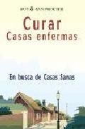 Portada de CURAR CASAS ENFERMAS: EN BUSCA DE CASAS SANAS