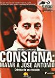 Portada de CONSIGNA: MATAR A JOSE ANTONIO: CRONICA DE UNA TRAICION
