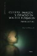 Portada de CUERPO, IMAGEN Y ESPACIO EN WALTER BENJAMIN: UNA RELECTURA