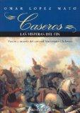 Portada de CASEROS, LAS VISPERAS DEL FIN: NOVELA HISTORICA: PASION Y MUERTE DEL CORONEL MARTINIANO CHILAVERT