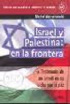 Portada de ISRAEL Y PALESTINA: EN LA FRONTERA. TESTIMONIO DE UN ISRAELI EN SU LUCHA POR LA PAZ