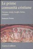 Portada de LE PRIME COMUNITÀ CRISTIANE. PERSONE, TEMPI, LUOGHI, FORME, CREDENZE (SAGGI)
