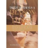 Portada de THERE IS ALWAYS A REASON TO DANCE: WORK AS IF THE LORD IS YOUR BOSS; LOVE WITH THE LOVE GOD HAS GIVEN YOU; DANCE WITH THE JOY OF THE LORD IN YOUR HEART; AND GIVE THEM SOME RAZZLE DAZZLE ALONG LIFE'S WAY! (PAPERBACK) - COMMON
