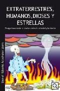 Portada de EXTRATERRESTRES, HUMANOS, DIOSES Y ESTRELLAS: DIVAGACIONES DESDE LA FRONTERA ENTRE LA SOCIEDAD Y LA CIENCIA