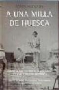 Portada de A UNA MILLA DE HUESCA: DIARIO DE UNA ENFERMERA AUSTRALIANA EN LA GUERRA CIVIL ESPAÑOLA