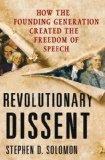 Portada de REVOLUTIONARY DISSENT: HOW THE FOUNDING GENERATION CREATED THE FREEDOM OF SPEECH