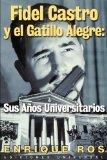 Portada de FIDEL CASTRO Y EL GATILLO ALEGRE: SUS AÑOS UNIVERSITARIOS