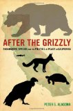 Portada de AFTER THE GRIZZLY: ENDANGERED SPECIES AND THE POLITICS OF PLACE IN CALIFORNIA