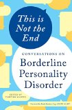 Portada de THIS IS NOT THE END: CONVERSATIONS ON BORDERLINE PERSONALITY DISORDER