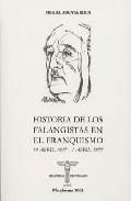 Portada de HISTORIA DE LOS FALANGISTAS EN EL FRANQUISMO: 19 ABRIL 1937-1 ABR IL 1977