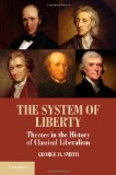 Portada de THE SYSTEM OF LIBERTY: THEMES IN THE HISTORY OF CLASSICAL LIBERALISM