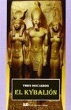 Portada de EL KYBALION: TRES INICIADOS. UN ESTUDIO SOBRE LA FILOSOFIA HERMETICA DEL ANTIGUO EGIPTO Y GRECIA