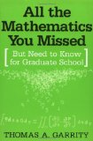 Portada de ALL THE MATHEMATICS YOU MISSED: BUT NEED TO KNOW FOR GRADUATE SCHOOL