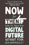 Portada de NOW FOR THEN: HOW TO FACE THE DIGITAL FUTURE WITHOUT FEAR BY BEN HAMMERSLEY (23-MAY-2013) PAPERBACK