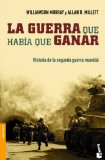 Portada de LA GUERRA QUE HABIA QUE GANAR: HISTORIA DE LA SEGUNDA GUERRA MUNDIAL