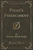 Portada de PEGGY'S PREDICAMENT (CLASSIC REPRINT) BY ELEANOR MAUD CRANE (2015-09-27)