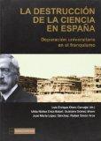 Portada de LA DESTRUCCION DE LA CIENCIA EN ESPAÑA. DEPURACION UNIVERSITARIA EN EL FRANQUISMO