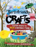 Portada de EARTH-FRIENDLY CRAFTS: CLEVER WAYS TO REUSE EVERYDAY ITEMS