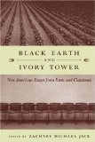 Portada de BLACK EARTH AND IVORY TOWER: NEW AMERICAN ESSAYS FROM FARM AND CLASSROOM BY JACK, ZACHARY MICHAEL (2005) PAPERBACK