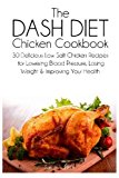 Portada de THE DASH DIET CHICKEN COOKBOOK: 30 DELICIOUS LOW SALT CHICKEN RECIPES FOR LOWERING BLOOD PRESSURE, LOSING WEIGHT AND IMPROVING YOUR HEALTH BY SARAH SOPHIA (2014-03-27)