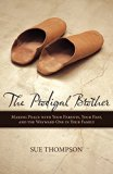 Portada de THE PRODIGAL BROTHER: MAKING PEACE WITH YOUR PARENTS, YOUR PAST, AND THE WAYWARD ONE IN YOUR FAMILY BY THOMPSON, SUE (2010) PAPERBACK