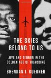 Portada de THE SKIES BELONG TO US: LOVE AND TERROR IN THE GOLDEN AGE OF HIJACKING
