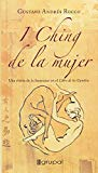 Portada de I CHING DE LA MUJER: UNA VISION DE LO FEMENINO EN EL LIBRO DE LOSCAMBIOS