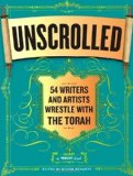 Portada de UNSCROLLED: 54 WRITERS AND ARTISTS WRESTLE WITH THE TORAH