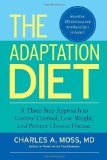 Portada de THE ADAPTATION DIET: A THREE-STEP APPROACH TO CONTROL CORTISOL, LOSE WEIGHT, AND PREVENT CHRONIC DISEASE 1ST (FIRST) BY MOSS M.D., CHARLES A. (2013) PAPERBACK