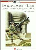Portada de LAS MURALLAS DEL III REICH: LA WESTWALL, LA OSTWALL, Y LAS DEFENSAS COSTERAS ALEMANAS