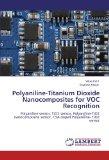 Portada de POLYANILINE-TITANIUM DIOXIDE NANOCOMPOSITES FOR VOC RECOGNITION: POLYANILINE SENSOR, TIO2 SENSOR, POLYANILINE-TIO2 NANOCOMPOSITE SENSOR, CSA DOPED POLYANILINE- TIO2 SENSOR