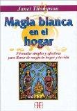 Portada de MAGIA BLANCA EN EL HOGAR: FORMULAS SIMPLES Y EFECTIVAS PARA LLENAR DE MAGIA TU HOGAR Y TU VIDA