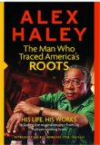 Portada de ALEX HALEY : THE MAN WHO TRACED AMERICA'S ROOTS: HIS LIFE, HIS WORKS