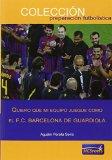 Portada de QUIERO QUE MI EQUIPO JUEGUE COMO EL F.C.BARCELONA DE GUARDIOLA (PREPARACION FUTBOLISTICA)