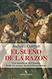 Portada de EL SUEÑO DE LA RAZON: UNA HISTORIA DE LA FILOSOFIA DESDE LOS GRIEGOS HASTA EL RENACIMIENTO