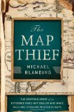 Portada de THE MAP THIEF: THE GRIPPING STORY OF AN ESTEEMED RARE-MAP DEALER WHO MADE MILLIONS STEALING PRICELESS MAPS