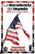 Portada de LA DECADENCIA DEL IMPERIO: EE.UU. EN UN MUNDO CAOTICO