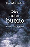 Portada de DIOS NO ES BUENO: ALEGATO CONTRA LA RELIGION