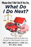 Portada de PLEASE DON'T DIE, BUT IF YOU DO, WHAT DO I DO NEXT?: A PRACTICAL AND COST SAVING GUIDE FOR THE ESTATE EXECUTOR