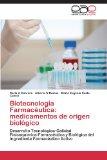 Portada de BIOTECNOLOGÍA FARMACÉUTICA: MEDICAMENTOS DE ORIGEN BIOLÓGICO: DESARROLLO TECNOLÓGICO-CALIDAD FISICOQUÍMICA-FARMACÉUTICA Y BIOLÓGICA DEL INGREDIENTE FARMACÉUTICO ACTIVO