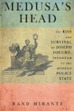 Portada de MEDUSA'S HEAD: THE RISE AND SURVIVAL OF JOSEPH FOUCHŠŠ, INVENTOR OF THE MODERN POLICE STATE BY MIRANTE, RAND (2014) PAPERBACK