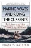 Portada de MAKING WAVES AND RIDING THE CURRENTS: ACTIVISM AND THE PRACTICE OF WISDOM (BK CURRENTS (HARDCOVER)) 1ST (FIRST) EDITION BY HALPERN, CHARLES PUBLISHED BY BERRETT-KOEHLER PUBLISHERS (2008)