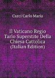 Portada de IL VATICANO REGIO TARLO SUPERSTITE DELLA CHIESA CATTOLICA (ITALIAN EDITION)