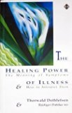 Portada de THE HEALING POWER OF ILLNESS: THE MEANING OF SYMPTOMS AND HOW TO INTERPRET THEM BY DETHLEFSEN, THORWALD (1991) PAPERBACK